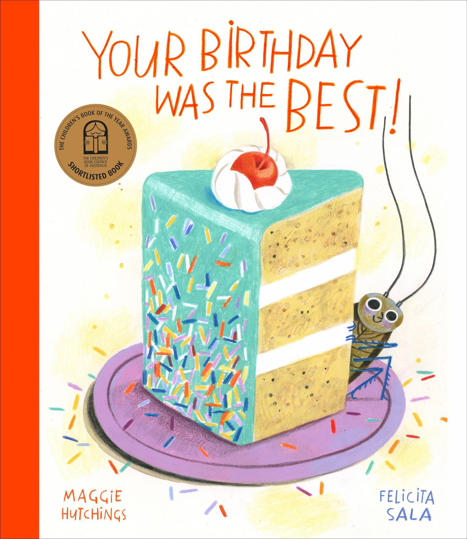 Book Cover for children's book Your Birthday Was The Best. The title is written in orange text across the top of the page. The background is white. The main image is of a slice of birthday cake. It's a sponge cake with green icing with cream and a red cherry on top. There is a friendly cockroach peeking around the right side of the cake. The cake is on a purple plate.